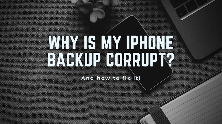 Why is my iPhone backup corrupt? And how to fix it!