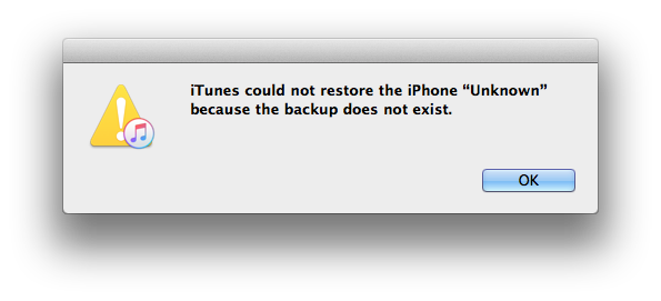 iTunes error dialog box saying iTunes could not restore the iPhone Unknown because the backup does not exist.