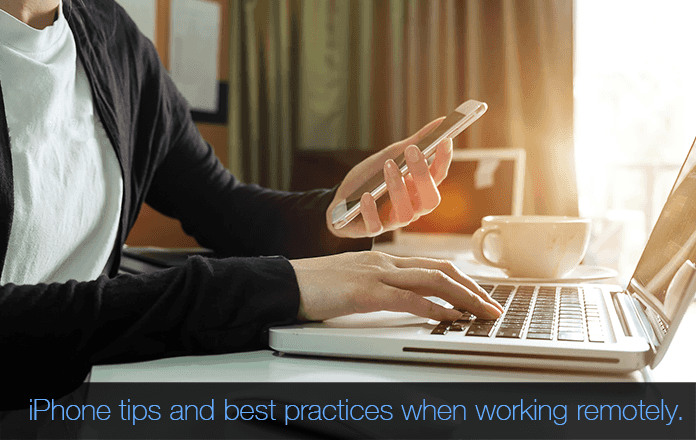 Tips for iPhone users who work remotely from home.
