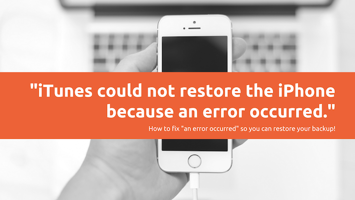 """iTunes could not restore the iPhone because an error occurred."" How to fix ""an error occurred"" so you can restore your backup!"