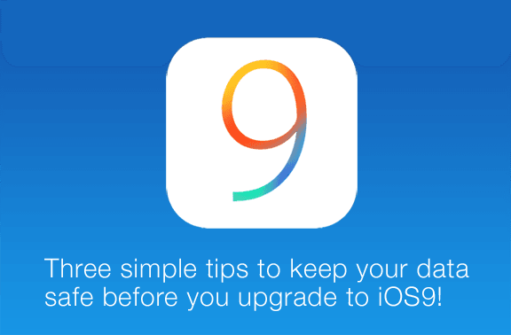three tips to keep your iPhone data safe before upgrading to iOS9