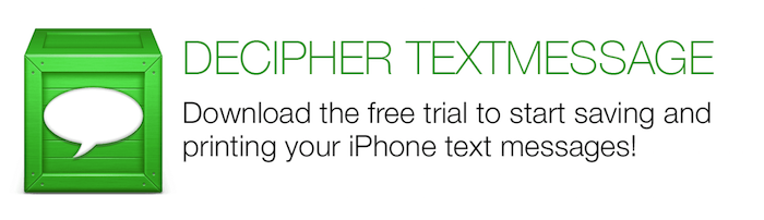 Decipher TextMessage Download the free trial to start saving and printing your iPhone text messages!